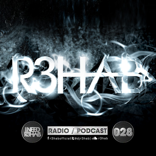 R3HAB - I NEED R3HAB 028 (Including Guestmix TJR)