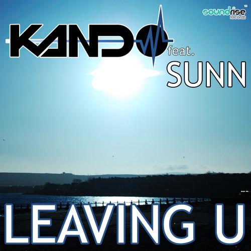 "Kando feat. Sunn - ""Leaving U (Club Mix 2013)"" [Soundrise Records]"