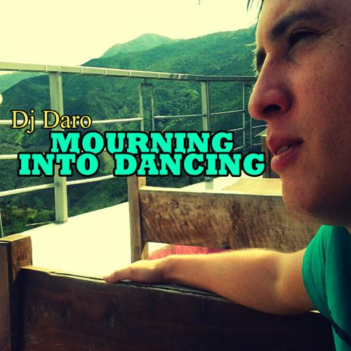 MOURNING INTO DANCING - Dj Daro