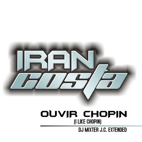 Iran Costa - Ouvir Chopin (DJ Mixter JC Extended) - HIT VERÃO 2013