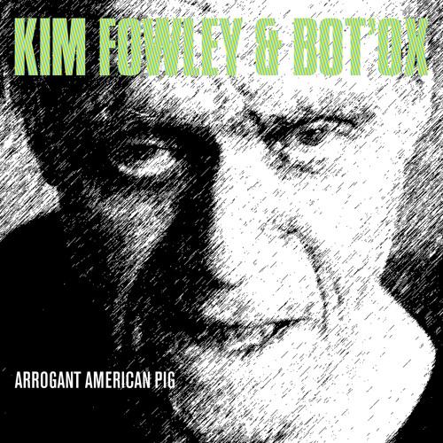 Kim Fowley & Bot'Ox - Arrogant American Pig