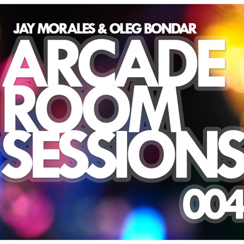 Arcade Room Sessions 004 - Mixed by Jay Morales & Oleg Bondar