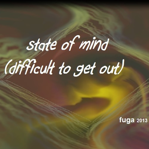 State of mind (difficult to get out)