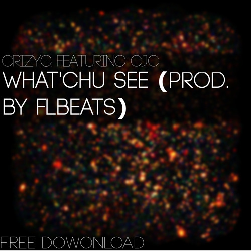 CrizyG - What'chu See ft.CJC (prod. by @Flibeats)