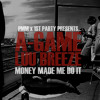 A-Game Ft. Luu Breeze - Money Made Me Do It