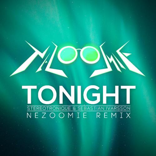 Stereotronique & Sebastian Ivarsson - Tonight (NeZoomie Remix)