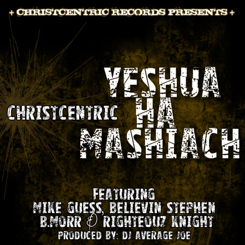 Christcentric - Yeshua Ha Mashiach (Feat. Mike Guess, Believin Stephen, B. Morr & Righteouz Knight)