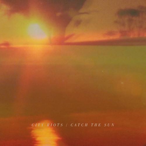 City Riots - Catch the Sun