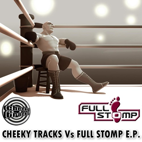 Cheeky Tracks vs Full Stomp EP - OUT NOW