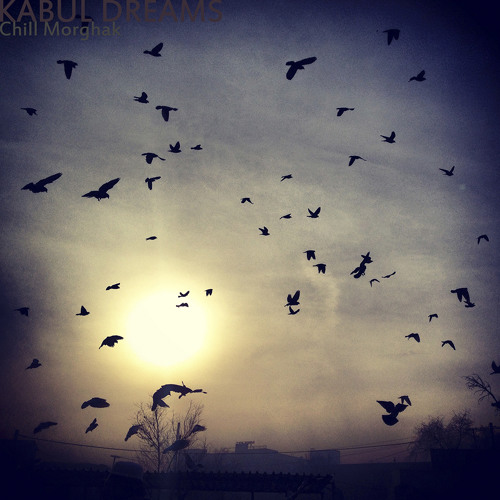 Kabul Dreams - Chill Morghak (Dari/Persian)