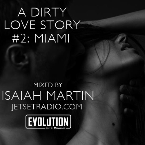 A Dirty Love Story #2 Miami Edition - Mixed by Isaiah Martin