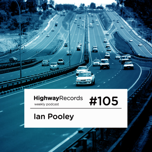 Highway Podcast #105 — Ian Pooley