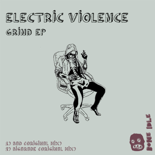 Electric Violence - Bad (Original Mix) [OUT ON BONE IDLE RECORDS] *PREVIEW*