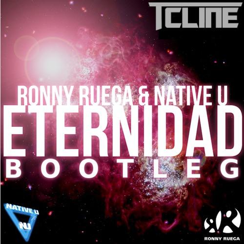 Ronny Ruega & Native U - Eternidad (TCline Bootleg Remix Edit) **FREE DOWNLOAD**