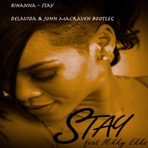 Rihanna - Stay (Delavida & John Macraven Bootleg)