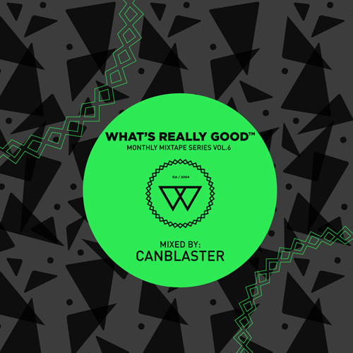 What's Really Good Mix Series Vol. 6 by Canblaster