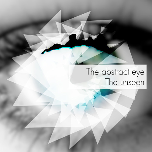 The Abstract Eye - The Unseen
