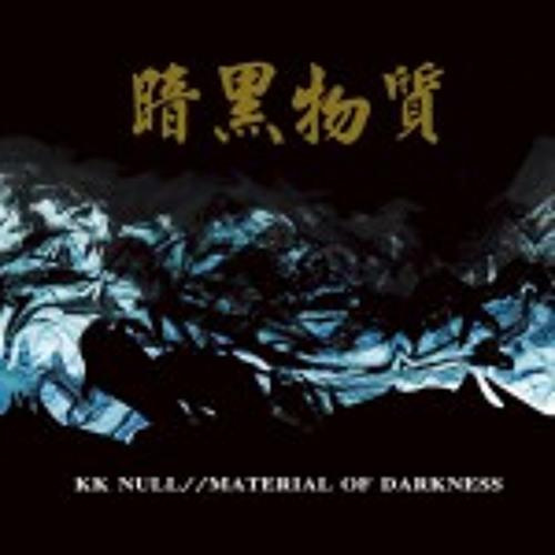KK NULL / Material of Darkness (excerpt 00:00 - 06:10)