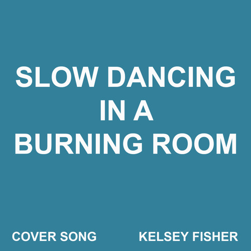 Slow Dancing in a Burning Room (Cover)