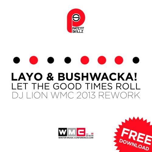 Layo & Bushwacka! - Let the Good Times Roll (Dj Lion WMC 2013 Rework) Patent Skillz FREE DOWNLOAD!!!