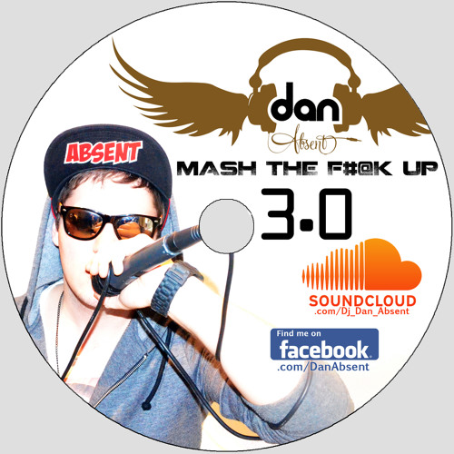 Dan Absent - MASH THE F#@K UP 3.0