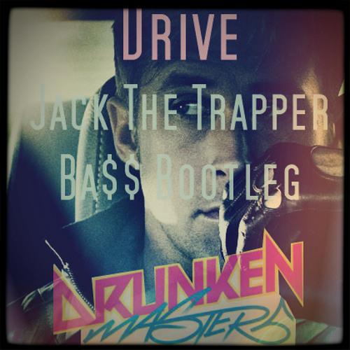 Drunken Masters - Drive [Jack The Trapper BA$$ Bootleg]