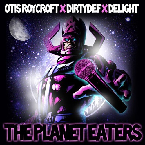 The Planet Eaters - Otis Roycroft x DirtyDef x Delight - The Planet Eaters EP