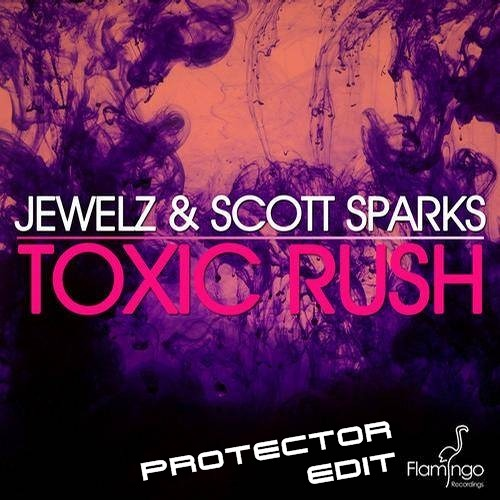 Jewelz feat. Scott Sparks - Toxic Rush (Protector Edit) [Free Download]