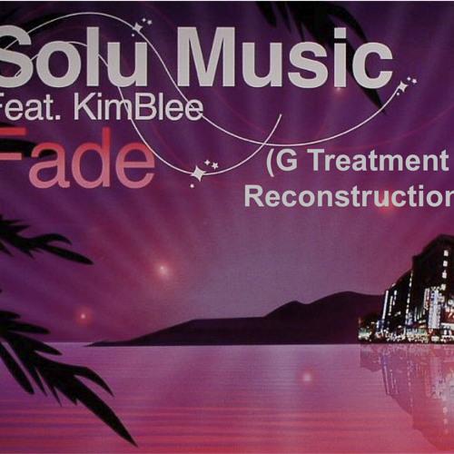 Solu Music ft Kimblee - Fade (G Treatment Reconstruction)
