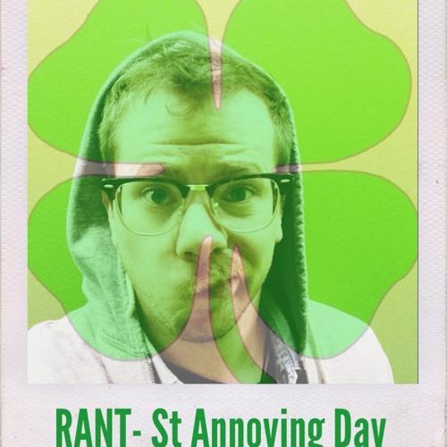 RANT - St. Annoying Day