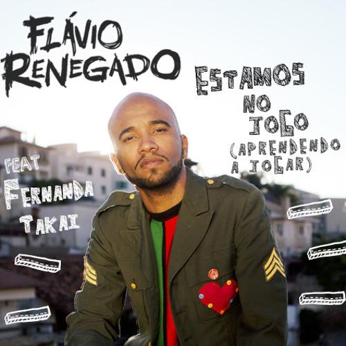 Flávio Renegado (feat. Fernanda Takai) - Estamos no jogo (aprendendo a jogar)