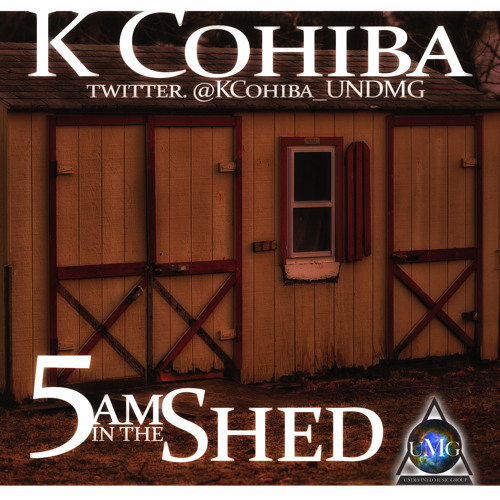 K-Cohiba - 5 Am In The Shed (5 Am in Toronto Cover)