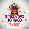It Takes Two To Tango - Return of the Funk