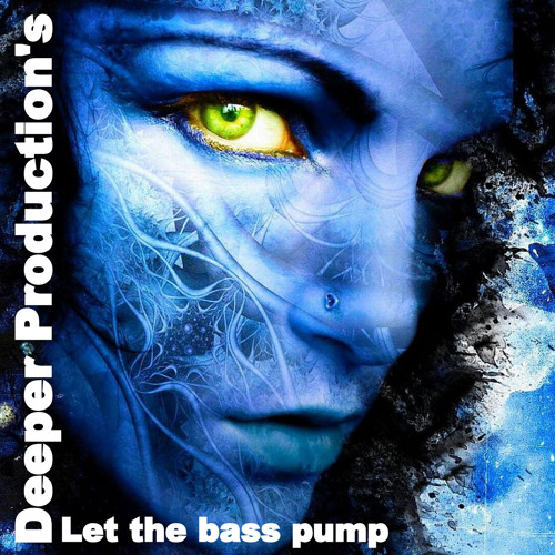 LET THE BASS PUMP.     Deeper Production's.