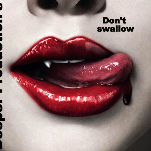 DONT SWALLOW.   By Deeper Production's.