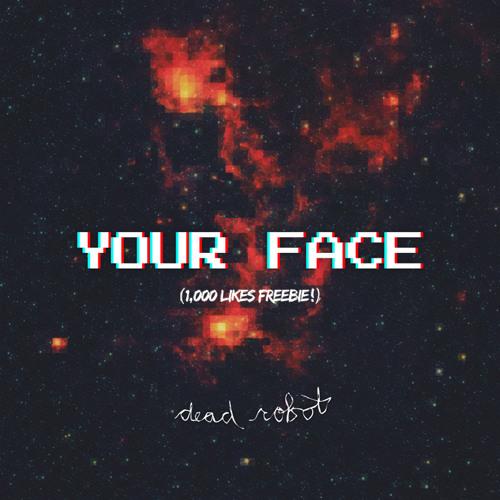 Dead Robot - Your Face (Original Mix) [FREE DOWNLOAD]