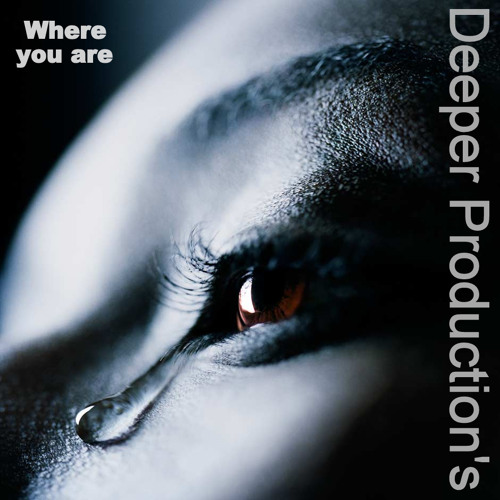 WHERE YOU ARE.  Deeper Production´s.