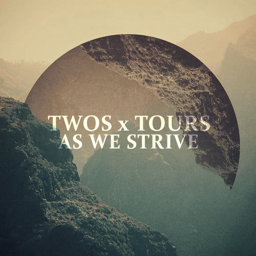TWOS x Tours - As We Strive