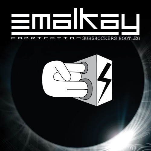 Emalkay - Fabrication (SUBshockers Bootleg) *FREE DOWNLOAD*