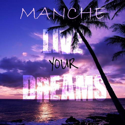 Manche - Live Your Dreams ( Original - In Preparation ) Coming Soon!