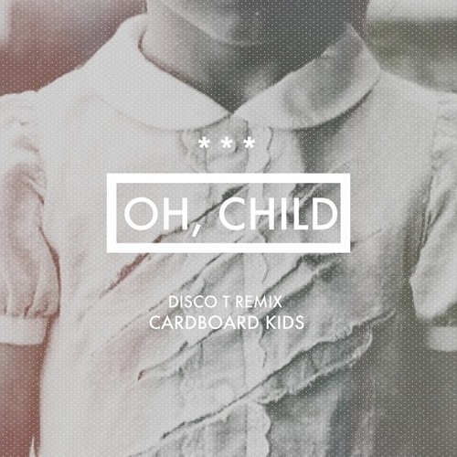 Oh, Child (Disco T Remix)