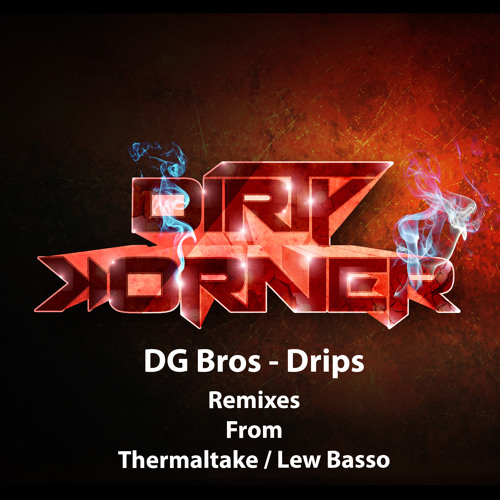 DG Bros - Drips (THERMALTAKE Remix) [DIRTY KORNER RECORDINGS] *CLIP*