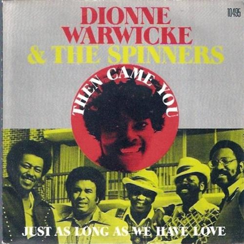Dionne Warwick & The Spinners - Then Came You [Sing About You Rework]