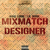 King Louie Ft. Lil Durk - Mix Match Designer