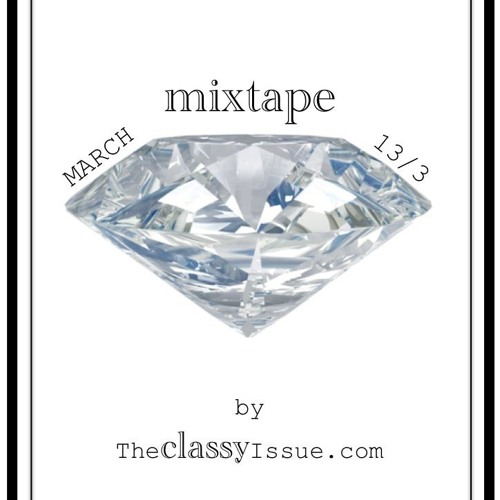 The Classy Issue March Mixtape