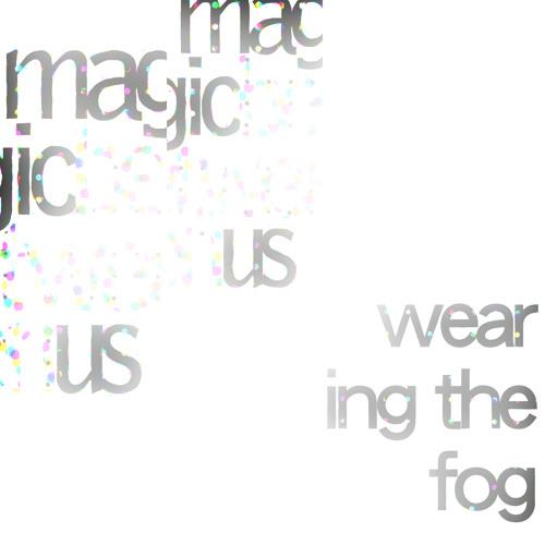 Magic Between Us - Wearing The Fog