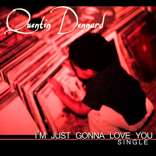 I'm Just Gonna Love You (Prod. by Quentin Dennard)