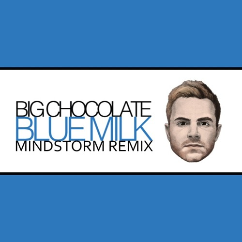 Big Chocolate - Blue Milk (Mindstorm Remix)