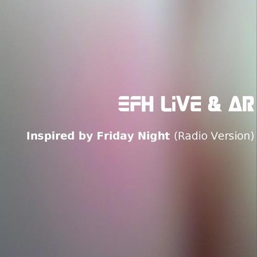 EFHLive & AR - Inspired by Friday Night (Radio Version)