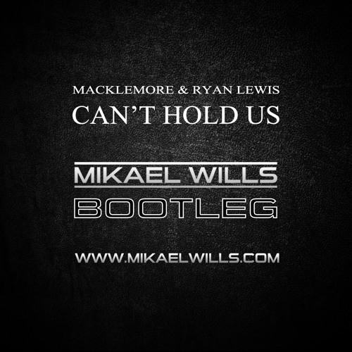 Macklemore & Ryan Lewis - Can't Hold Us (Mikael Wills Bootleg)